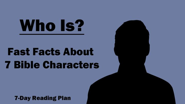Who Is? Fast Facts about 7 Bible Characters