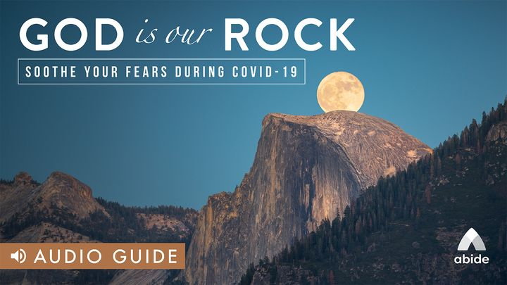 God Is Our Rock: Soothe Your Fears During Covid-19
