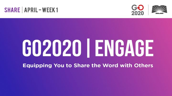 GO2020 | ENGAGE: April Week 1 - SHARE