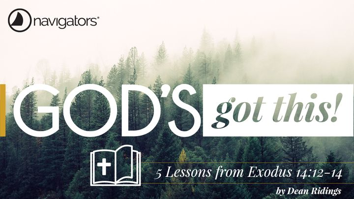 God's Got This! – 5 Lessons from Exodus 14:12-14
