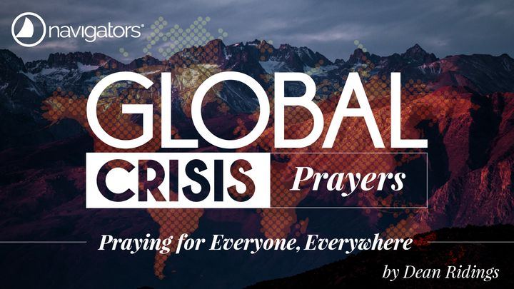 GLOBAL CRISIS PRAYERS – Praying for Everyone, Everywhere