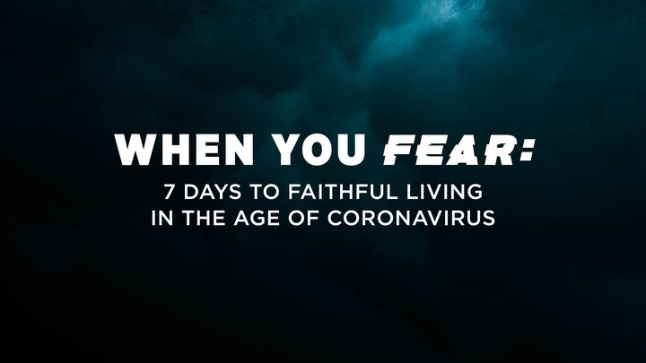 When You Fear: 7 Days To Faithful Living In The Age Of Coronavirus