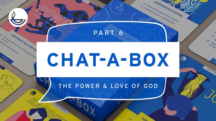 CHAT-A-BOX Pt 6. The Power and Love of God