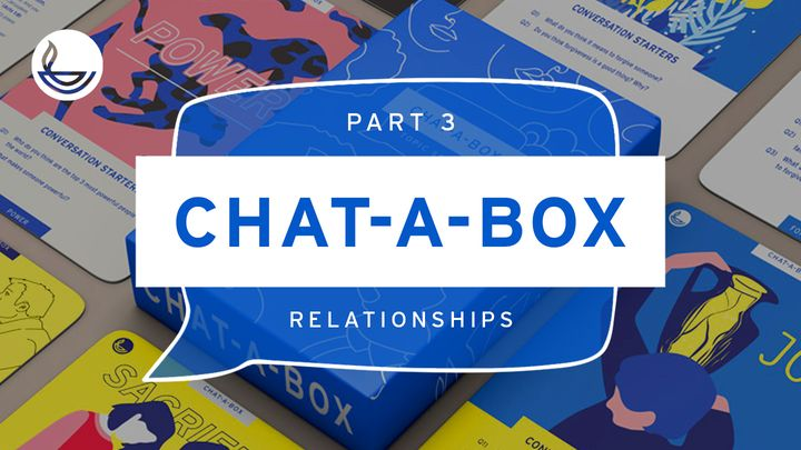 CHAT-A-BOX Pt 3. Relationships
