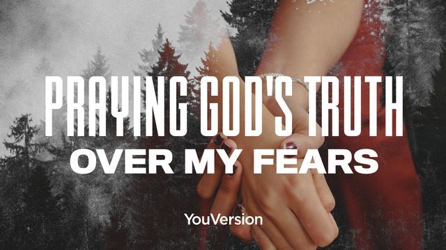 Praying God's Truth Over My Fears