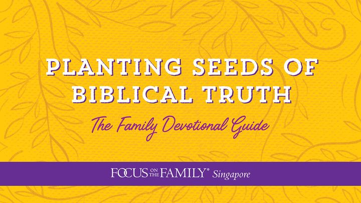 Planting Seeds Of Biblical Truth: The Family Devotional Guide