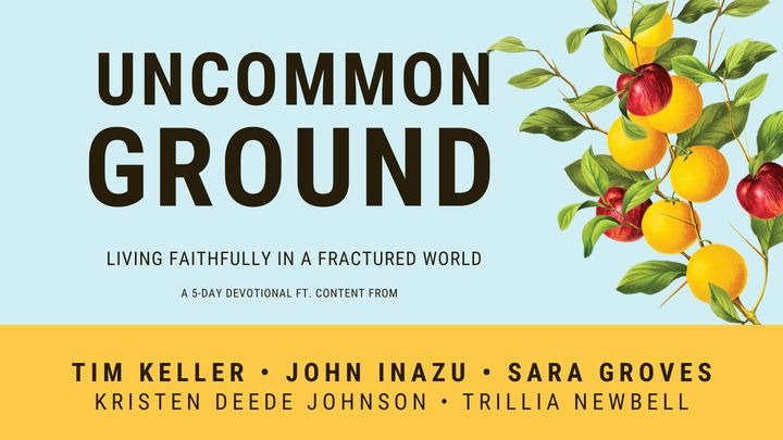Uncommon Ground 5-Day Devotional by Tim Keller and John Inazu