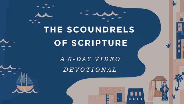 The Scoundrels Of Scripture: A 6-Day Video Devotional