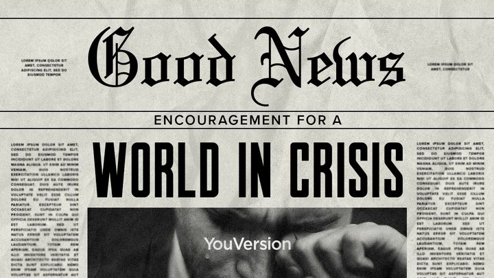 Good News: Encouragement for a World in Crisis