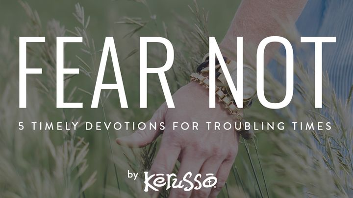 Fear Not: 5 Timely Devotionals for Troubling Times