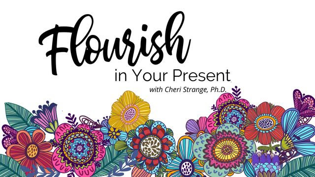 Flourish in Your Present