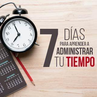 7 días para aprender a administrar tu tiempo.