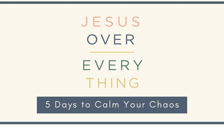 Jesus Over Everything: 5 Days to Calm Your Chaos