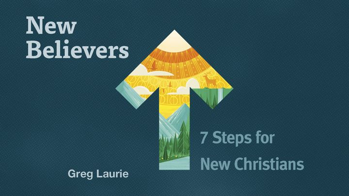 New Believers: 7 Steps for New Christians