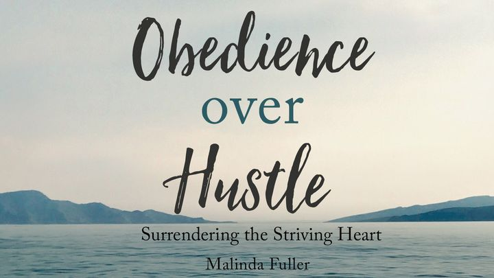 Obedience Over Hustle: Surrendering the Striving Heart