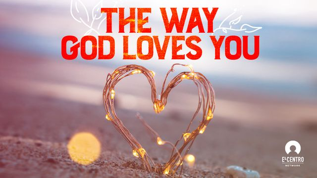 The Way God Loves You