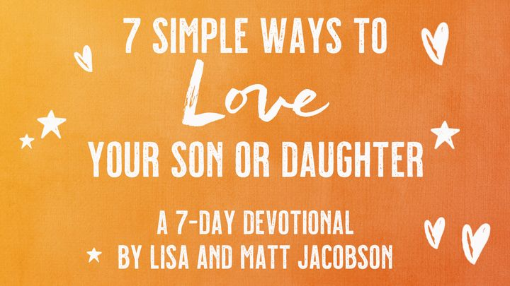 7 Simple Ways to Love Your Son or Daughter