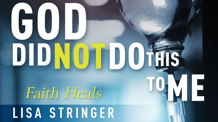 God Did Not Do This To Me: Faith Heals