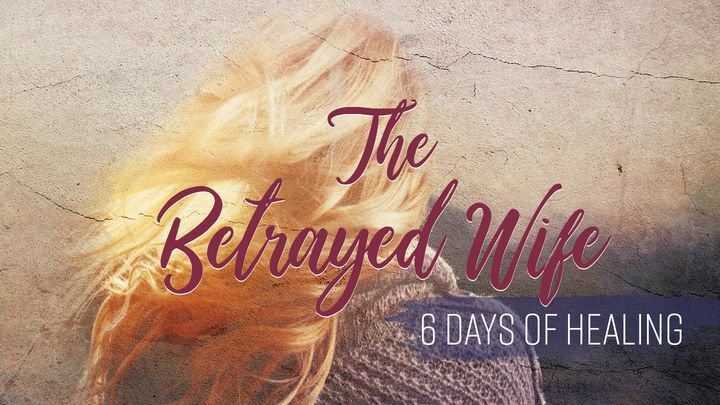 The Betrayed Wife: 6 Days of Healing