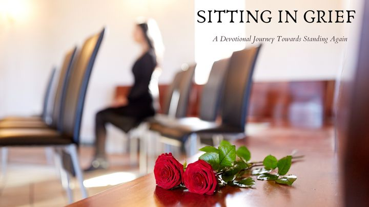 Sitting in Grief: A Devotional Journey Towards Standing Again