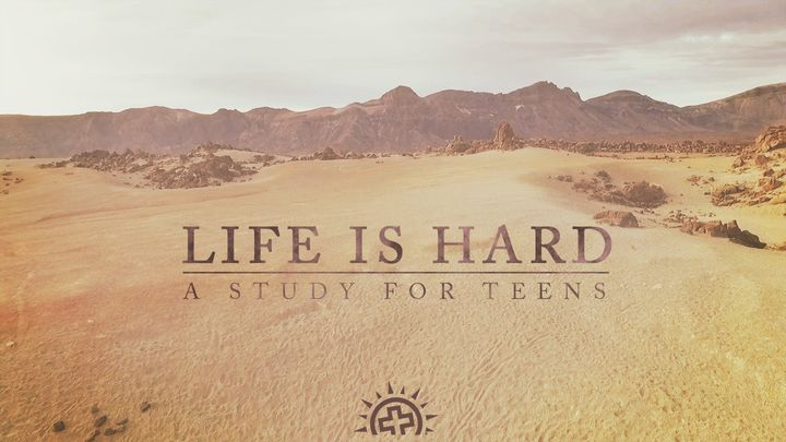 Life Is Hard: A Study for Teens