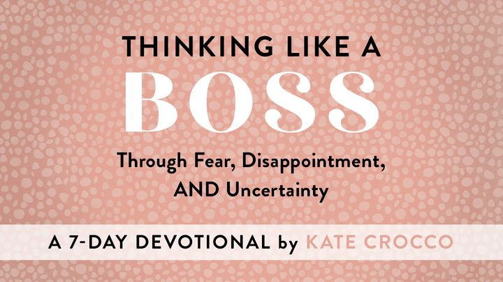 Thinking Like a Boss Through Fear, Disappointment, and Uncertainty