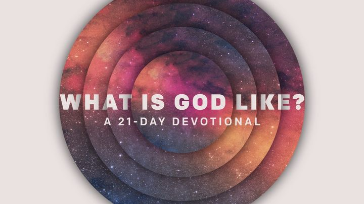 What Is God Like? A 21-Day Reading Plan