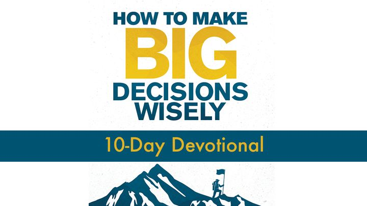 How To Make Big Decisions Wisely-10 Day Devotional