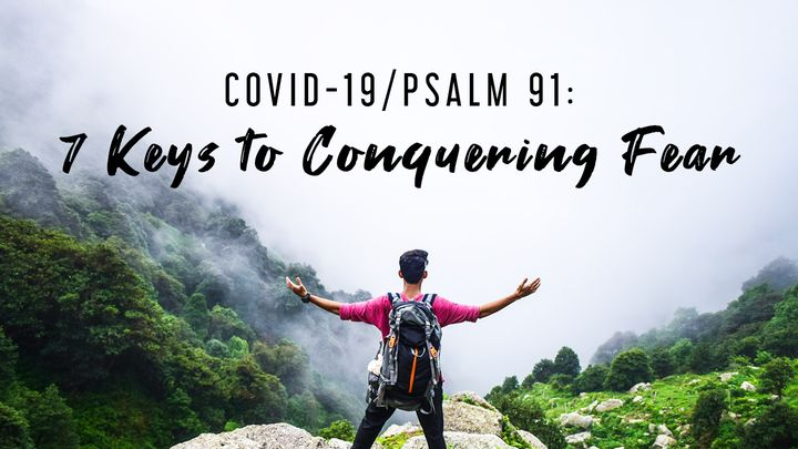 COVID-19/PSALM 91: 7 Keys to Conquering Fear