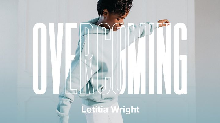 Overcoming With Letitia Wright