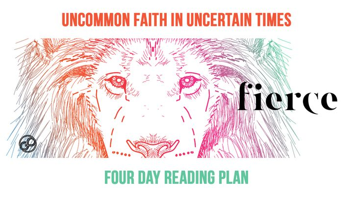 Fierce : Uncommon Faith in Uncertain Times