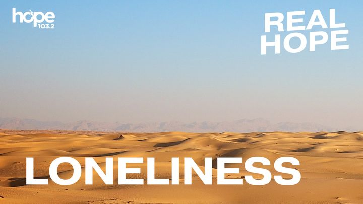 Real Hope: Loneliness