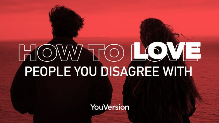 How To Love People You Disagree With