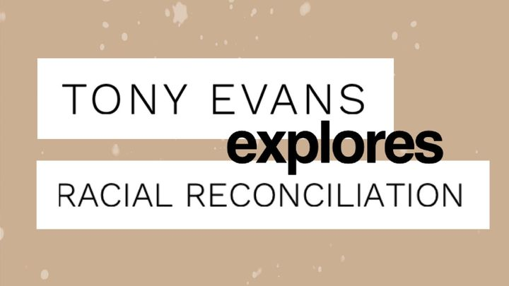 Tony Evans Explores Racial Reconciliation