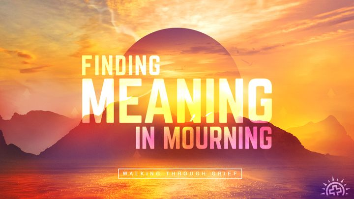 Finding Meaning in Mourning: Walking Through Grief
