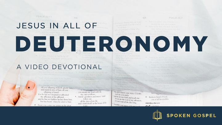 Jesus in All of Deuteronomy – A Video Devotional