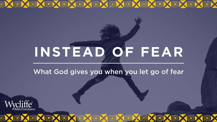 Instead of Fear: What God Gives You When You Let Go of Fear