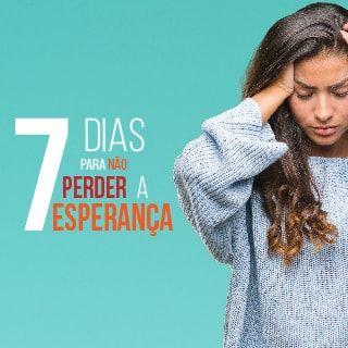7 Dias Para Não Perder a Esperança!