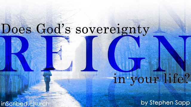 Does God's Sovereignty Reign in Your Life?