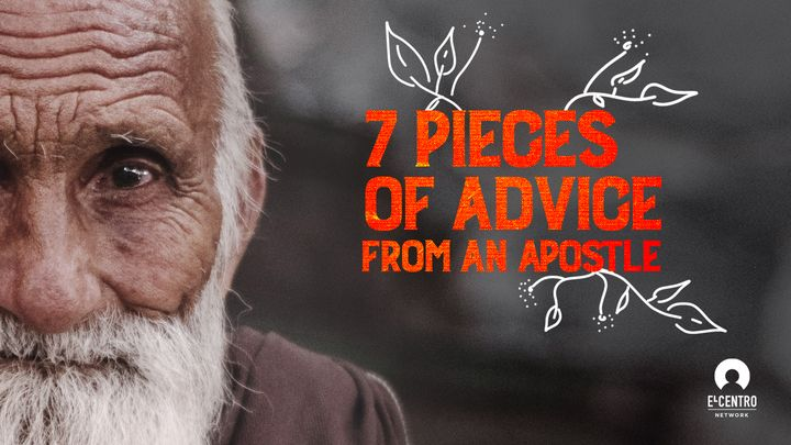7 Pieces of Advice from an Apostle
