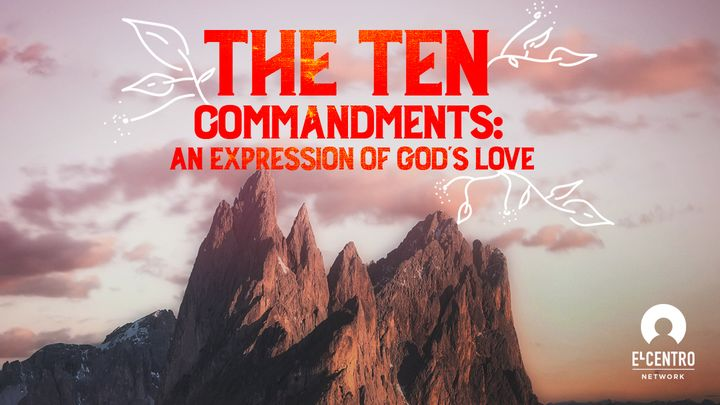 The Ten Commandments: An Expression of God's Love