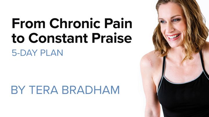 From Chronic Pain to Constant Praise