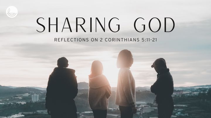 Sharing God: Reflections on 2 Corinthians 5:11-21