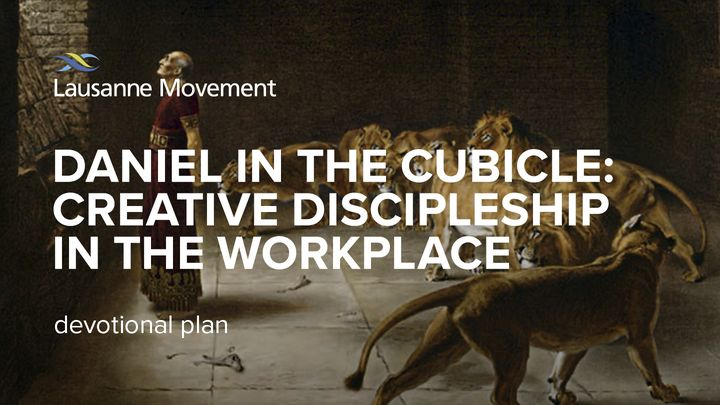 Daniel in the Cubicle: Creative Discipleship in the Workplace