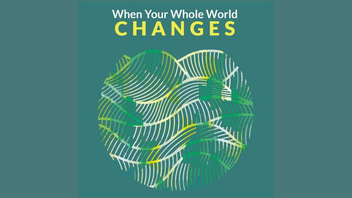 When Your Whole World Changes - COVID-19 Special Edition