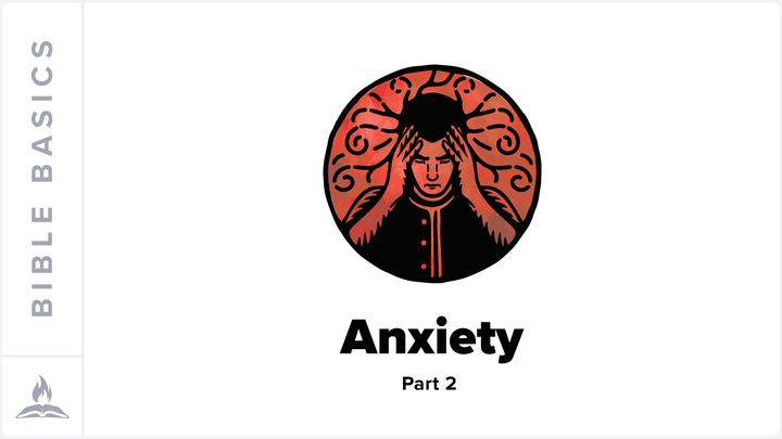 Bible Basics Explained | Anxiety Part 2