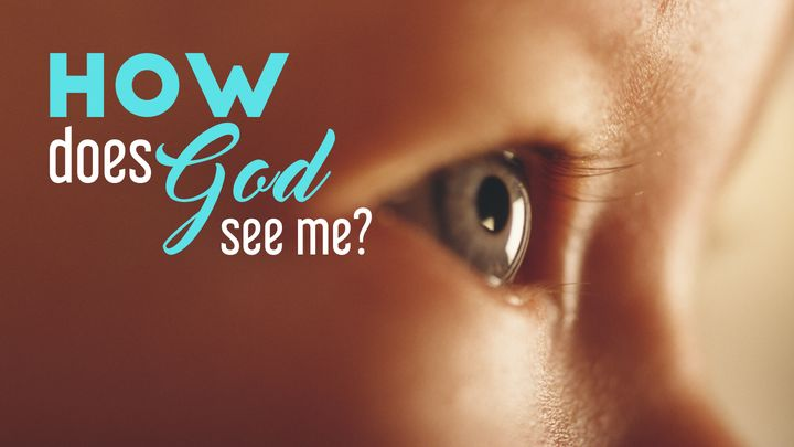 How Does God See Me?