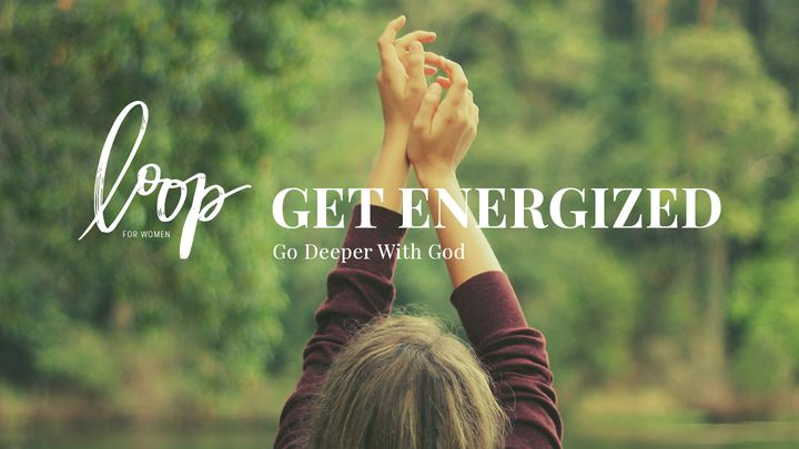 Get Energized: Go Deeper With God