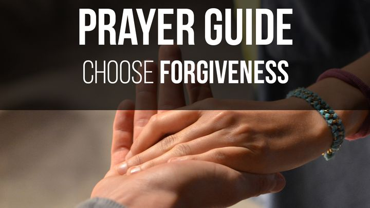 First Priority Prayer Guide: Choose Forgiveness