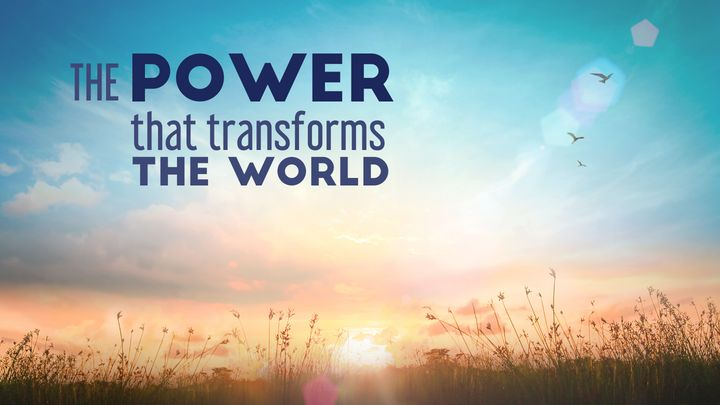 The Power That Transforms The World